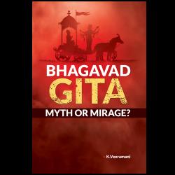 Bhagavad Gita Myth or Mirage?